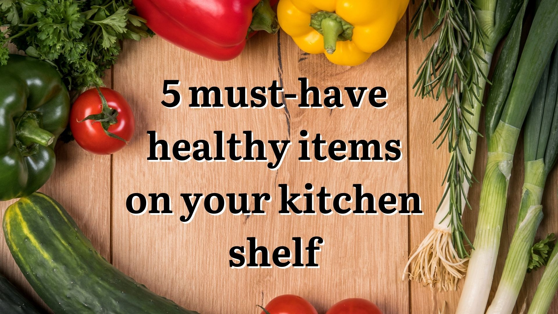 5 must-have healthy items on your kitchen shelf